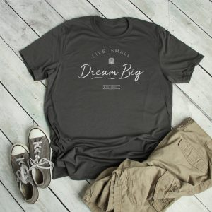 Live Small Dream Big T-Shirt