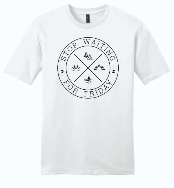 Stop Waiting for Friday t-shirt